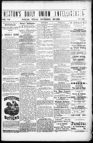 Primary view of object titled 'Norton's Daily Union Intelligencer. (Dallas, Tex.), Vol. 7, No. 181, Ed. 1 Wednesday, November 29, 1882'.