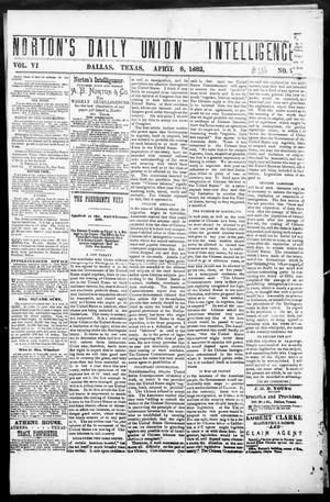 Primary view of object titled 'Norton's Daily Union Intelligencer. (Dallas, Tex.), Vol. 6, No. 286, Ed. 1 Saturday, April 8, 1882'.