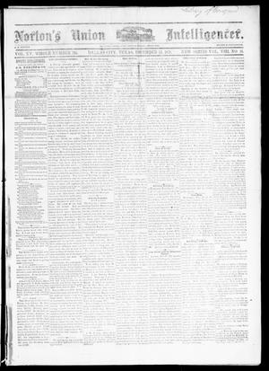 Primary view of object titled 'Norton's Union Intelligencer. (Dallas, Tex.), Vol. 8, No. 16, Ed. 1 Saturday, December 14, 1878'.