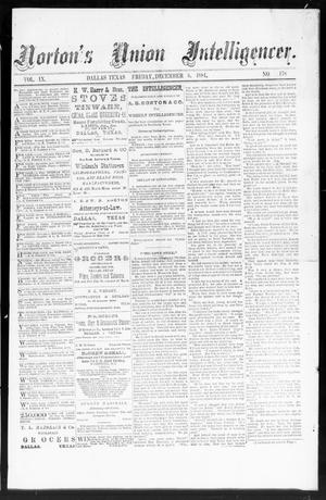Primary view of object titled 'Norton's Union Intelligencer. (Dallas, Tex.), Vol. 9, No. 178, Ed. 1 Friday, December 5, 1884'.