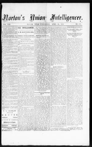 Primary view of object titled 'Norton's Union Intelligencer. (Dallas, Tex.), Vol. 8, No. 300, Ed. 1 Wednesday, April 30, 1884'.
