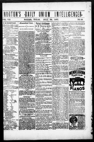 Primary view of object titled 'Norton's Daily Union Intelligencer. (Dallas, Tex.), Vol. 7, No. 68, Ed. 1 Thursday, July 20, 1882'.