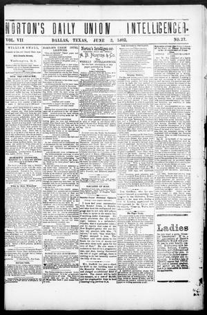 Primary view of object titled 'Norton's Daily Union Intelligencer. (Dallas, Tex.), Vol. 7, No. 27, Ed. 1 Friday, June 2, 1882'.