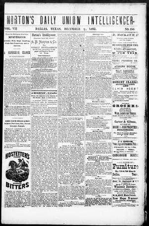 Primary view of object titled 'Norton's Daily Union Intelligencer. (Dallas, Tex.), Vol. 7, No. 186, Ed. 1 Tuesday, December 5, 1882'.