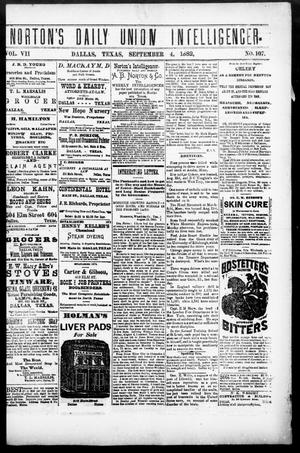 Primary view of object titled 'Norton's Daily Union Intelligencer. (Dallas, Tex.), Vol. 7, No. 107, Ed. 1 Monday, September 4, 1882'.