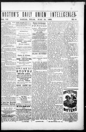 Primary view of object titled 'Norton's Daily Union Intelligencer. (Dallas, Tex.), Vol. 7, No. 46, Ed. 1 Saturday, June 24, 1882'.