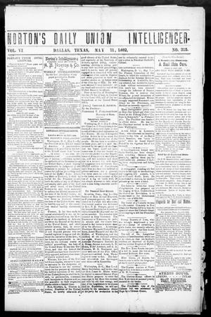 Primary view of object titled 'Norton's Daily Union Intelligencer. (Dallas, Tex.), Vol. 6, No. 315, Ed. 1 Thursday, May 11, 1882'.