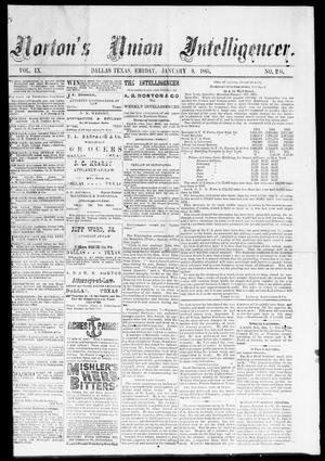 Primary view of object titled 'Norton's Union Intelligencer. (Dallas, Tex.), Vol. 9, No. 205, Ed. 1 Friday, January 9, 1885'.