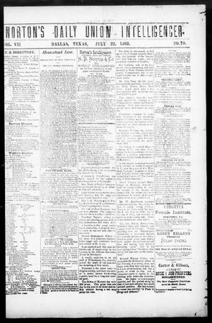 Primary view of object titled 'Norton's Daily Union Intelligencer. (Dallas, Tex.), Vol. 7, No. 70, Ed. 1 Saturday, July 22, 1882'.