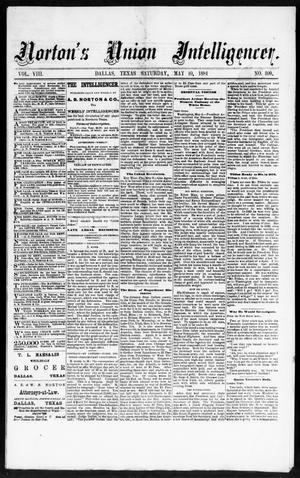 Primary view of object titled 'Norton's Union Intelligencer. (Dallas, Tex.), Vol. 8, No. 309, Ed. 1 Saturday, May 10, 1884'.