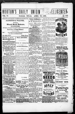 Primary view of object titled 'Norton's Daily Union Intelligencer. (Dallas, Tex.), Vol. 6, No. 303, Ed. 1 Saturday, April 29, 1882'.