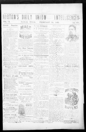 Primary view of object titled 'Norton's Daily Union Intelligencer. (Dallas, Tex.), Vol. 6, No. 237, Ed. 1 Friday, February 10, 1882'.