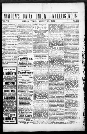 Primary view of object titled 'Norton's Daily Union Intelligencer. (Dallas, Tex.), Vol. 7, No. 101, Ed. 1 Monday, August 28, 1882'.