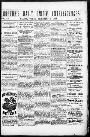 Primary view of object titled 'Norton's Daily Union Intelligencer. (Dallas, Tex.), Vol. 7, No. 188, Ed. 1 Thursday, December 7, 1882'.