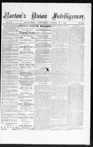Primary view of object titled 'Norton's Union Intelligencer. (Dallas, Tex.), Vol. 9, No. 146, Ed. 1 Wednesday, October 29, 1884'.