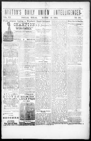 Primary view of object titled 'Norton's Daily Union Intelligencer. (Dallas, Tex.), Vol. 7, No. 281, Ed. 1 Tuesday, March 27, 1883'.
