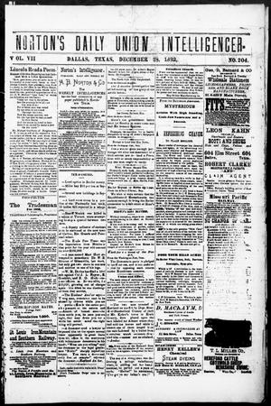Primary view of object titled 'Norton's Daily Union Intelligencer. (Dallas, Tex.), Vol. 7, No. 204, Ed. 1 Thursday, December 28, 1882'.