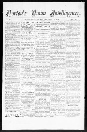 Primary view of object titled 'Norton's Union Intelligencer. (Dallas, Tex.), Vol. 9, No. 177, Ed. 1 Thursday, December 4, 1884'.