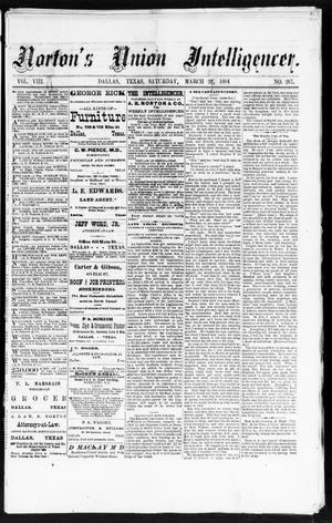 Primary view of object titled 'Norton's Union Intelligencer. (Dallas, Tex.), Vol. 8, No. 267, Ed. 1 Saturday, March 22, 1884'.