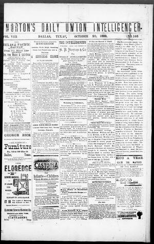 Primary view of object titled 'Norton's Daily Union Intelligencer. (Dallas, Tex.), Vol. 8, No. 146, Ed. 1 Saturday, October 20, 1883'.