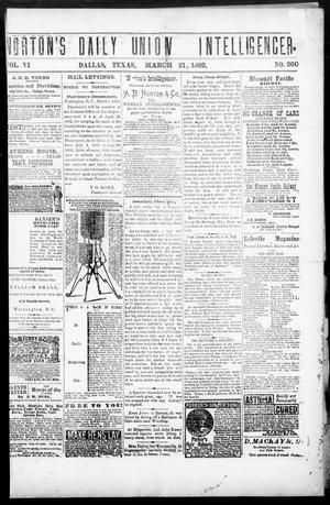 Primary view of object titled 'Norton's Daily Union Intelligencer. (Dallas, Tex.), Vol. 6, No. 260, Ed. 1 Tuesday, March 21, 1882'.