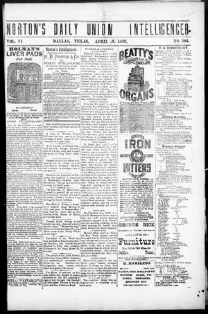 Primary view of object titled 'Norton's Daily Union Intelligencer. (Dallas, Tex.), Vol. 6, No. 284, Ed. 1 Thursday, April 6, 1882'.