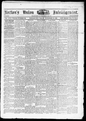 Primary view of object titled 'Norton's Union Intelligencer. (Dallas, Tex.), Vol. 10, No. 13, Ed. 1 Saturday, November 20, 1880'.