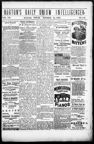 Primary view of object titled 'Norton's Daily Union Intelligencer. (Dallas, Tex.), Vol. 7, No. 142, Ed. 1 Saturday, October 14, 1882'.