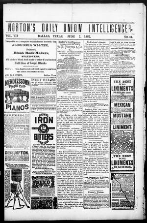 Primary view of object titled 'Norton's Daily Union Intelligencer. (Dallas, Tex.), Vol. 7, No. 31, Ed. 1 Wednesday, June 7, 1882'.