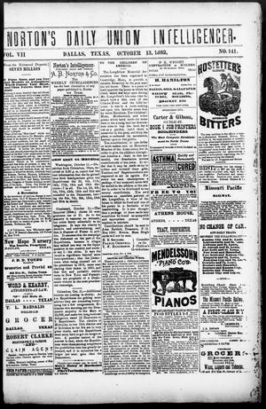 Primary view of object titled 'Norton's Daily Union Intelligencer. (Dallas, Tex.), Vol. 7, No. 141, Ed. 1 Friday, October 13, 1882'.
