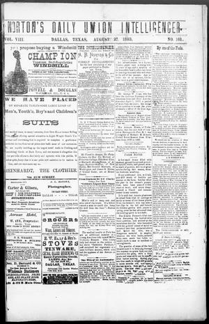 Primary view of object titled 'Norton's Daily Union Intelligencer. (Dallas, Tex.), Vol. 8, No. 101, Ed. 1 Monday, August 27, 1883'.