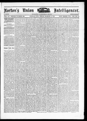 Primary view of object titled 'Norton's Union Intelligencer. (Dallas, Tex.), Vol. 8, No. 29, Ed. 1 Saturday, March 15, 1879'.