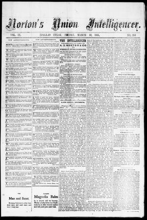 Primary view of object titled 'Norton's Union Intelligencer. (Dallas, Tex.), Vol. 9, No. 259, Ed. 1 Friday, March 13, 1885'.
