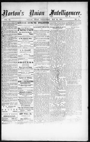 Primary view of object titled 'Norton's Union Intelligencer. (Dallas, Tex.), Vol. 9, No. 14, Ed. 1 Wednesday, May 28, 1884'.