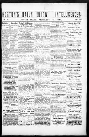 Primary view of object titled 'Norton's Daily Union Intelligencer. (Dallas, Tex.), Vol. 6, No. 246, Ed. 1 Tuesday, February 21, 1882'.