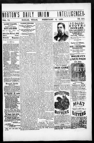 Primary view of object titled 'Norton's Daily Union Intelligencer. (Dallas, Tex.), Vol. 6, No. 236, Ed. 1 Thursday, February 9, 1882'.
