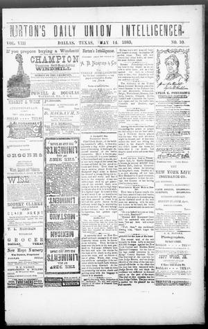 Primary view of object titled 'Norton's Daily Union Intelligencer. (Dallas, Tex.), Vol. 8, No. 10, Ed. 1 Monday, May 14, 1883'.
