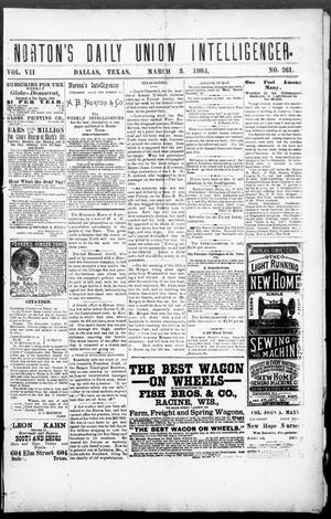 Primary view of object titled 'Norton's Daily Union Intelligencer. (Dallas, Tex.), Vol. 7, No. 261, Ed. 1 Saturday, March 3, 1883'.