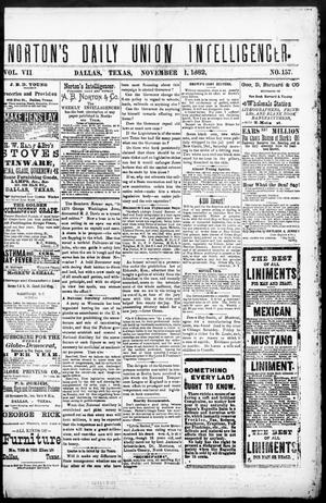 Primary view of object titled 'Norton's Daily Union Intelligencer. (Dallas, Tex.), Vol. 7, No. 157, Ed. 1 Wednesday, November 1, 1882'.