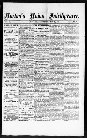 Primary view of object titled 'Norton's Union Intelligencer. (Dallas, Tex.), Vol. 9, No. 5, Ed. 1 Saturday, May 17, 1884'.