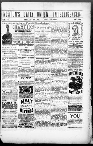 Primary view of object titled 'Norton's Daily Union Intelligencer. (Dallas, Tex.), Vol. 7, No. 309, Ed. 1 Saturday, April 28, 1883'.