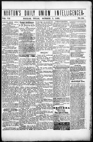 Primary view of object titled 'Norton's Daily Union Intelligencer. (Dallas, Tex.), Vol. 7, No. 136, Ed. 1 Saturday, October 7, 1882'.