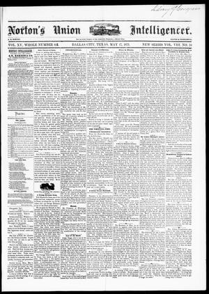 Primary view of object titled 'Norton's Union Intelligencer. (Dallas, Tex.), Vol. 8, No. 38, Ed. 1 Saturday, May 17, 1879'.