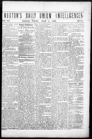 Primary view of object titled 'Norton's Daily Union Intelligencer. (Dallas, Tex.), Vol. 7, No. 53, Ed. 1 Monday, July 3, 1882'.