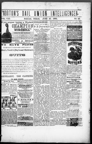 Primary view of object titled 'Norton's Daily Union Intelligencer. (Dallas, Tex.), Vol. 8, No. 49, Ed. 1 Wednesday, June 27, 1883'.