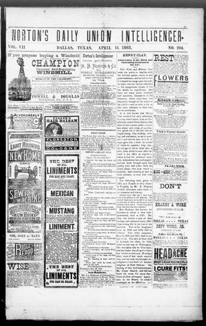 Primary view of object titled 'Norton's Daily Union Intelligencer. (Dallas, Tex.), Vol. 7, No. 294, Ed. 1 Wednesday, April 11, 1883'.