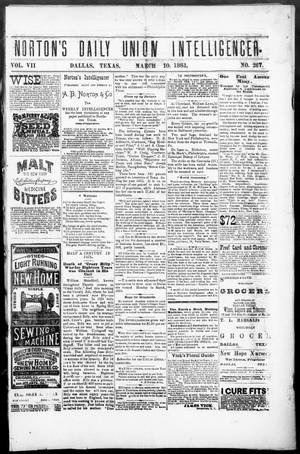Primary view of object titled 'Norton's Daily Union Intelligencer. (Dallas, Tex.), Vol. 7, No. 267, Ed. 1 Saturday, March 10, 1883'.