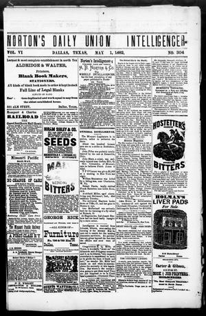 Primary view of object titled 'Norton's Daily Union Intelligencer. (Dallas, Tex.), Vol. 6, No. 304, Ed. 1 Monday, May 1, 1882'.