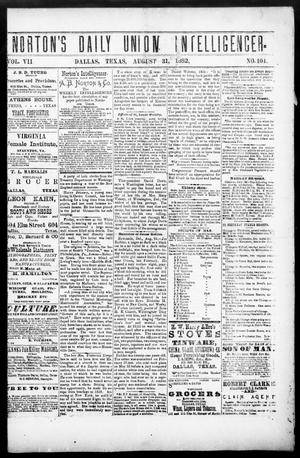 Primary view of object titled 'Norton's Daily Union Intelligencer. (Dallas, Tex.), Vol. 7, No. 104, Ed. 1 Thursday, August 31, 1882'.