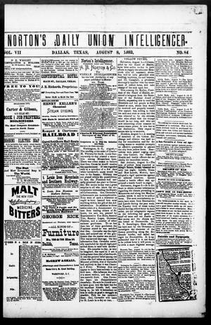 Primary view of object titled 'Norton's Daily Union Intelligencer. (Dallas, Tex.), Vol. 7, No. 84, Ed. 1 Tuesday, August 8, 1882'.